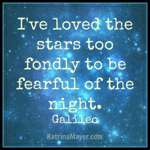 ve loved the stars too fondly to be fearful of the night quot galileo