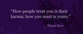 Dr. Wayne Dyer Quote - karma