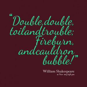 Quotes Picture: double, double, toil and trouble; fire burn, and ...