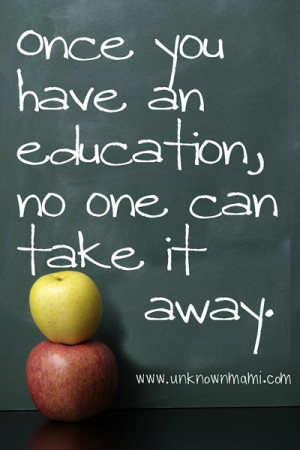 An education is yours for life, to do with as you wish, to use to your ...