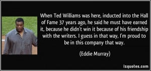 When Ted Williams was here, inducted into the Hall of Fame 37 years ...