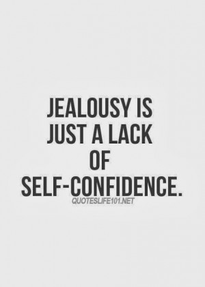Jealousy is just a lack of self-confidence