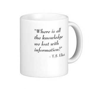 eliot_quote_knowledge_mug-rdc3939bde2f14b01bf08e81a6384bf67_x7jgr ...