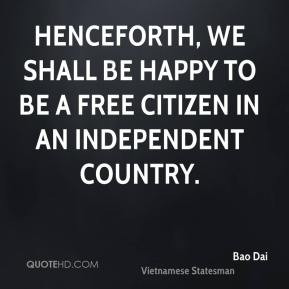 Bao Dai - Henceforth, we shall be happy to be a free citizen in an ...
