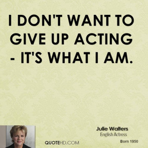... -walters-actress-quote-i-dont-want-to-give-up-acting-its-what-i.jpg
