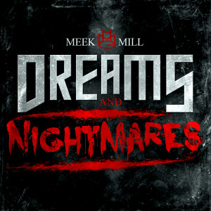 Official Meek Mill Discussion/Dreams & Nightmares Anticipation Thread