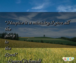 Hospice is a ministry. I give all