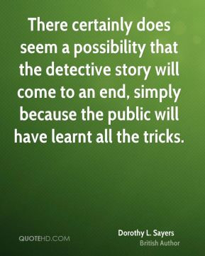There certainly does seem a possibility that the detective story will ...