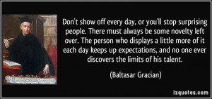 Don't show off every day, or you'll stop surprising people. There must ...