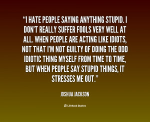 quote-Joshua-Jackson-i-hate-people-saying-anything-stupid-i-19644.png