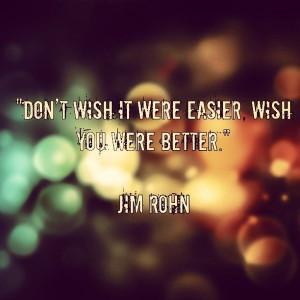 Jim rohn, quotes, sayings, wish, better, life