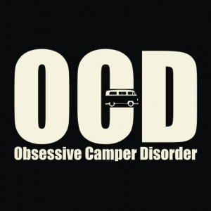 This is so us lol... obsessive campers, hikers, RVers, anything ...