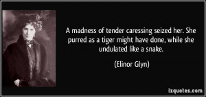 madness of tender caressing seized her. She purred as a tiger might ...