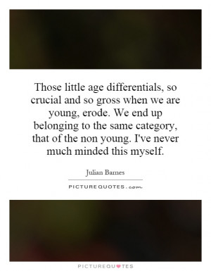 ... of the non young. I've never much minded this myself. Picture Quote #1