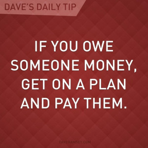 If you owe someone money, get on a plan and pay them.