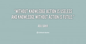 Without knowledge action is useless and knowledge without action is ...