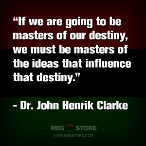 RBG Quote of the Week: John Henrik Clarke - Destiny
