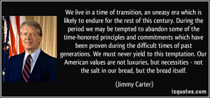 We live in a time of transition, an uneasy era which is likely to ...