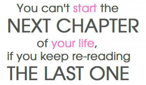 ... the next chapter of your life if you keep re reading the last one next