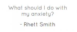 What should I do with my anxiety?