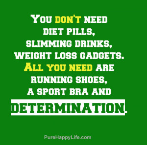 Motivational Quote: You don't need diet pills, slimming drinks ...