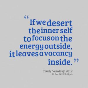 If we desert the inner self to focus on the energy outside, it leaves ...