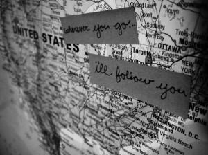 Wherever you go.. I'll follow you