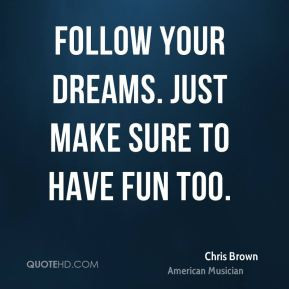 Chris Brown Follow Your Dreams Quote