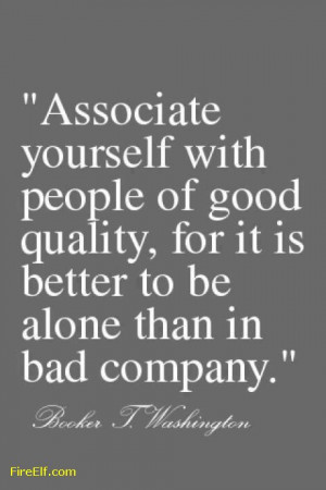 Associate Yourself With People Of Good Quality For It Is Better To Be ...