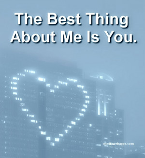 The Best Thing About Me Is You.