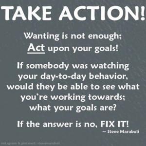 Take action - if it's not working, fix it! - Steve Maraboli