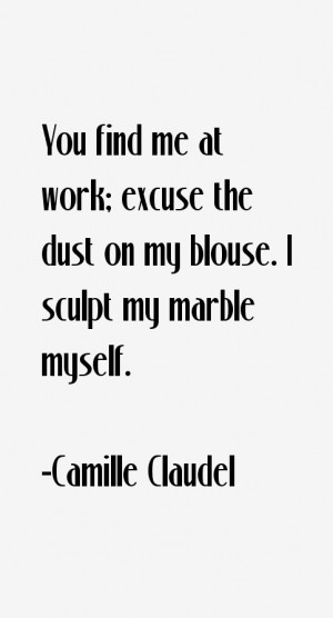 at work excuse the dust on my blouse I sculpt my marble myself