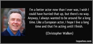 quote-i-m-a-better-actor-now-than-i-ever-was-i-wish-i-could-have ...