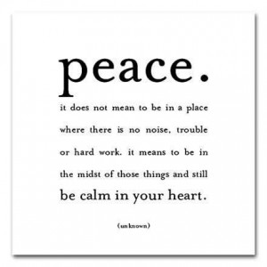Peace Quotes noise trouble hard work heart…