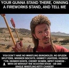 ... more scooters sticks joe dirt fireworks haha happy 4th joe dirt quotes