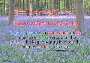 Good Morning Quotes For a Good Friend – Have A Great Monday!
