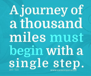 Famous quotes a journey of a thousand miles must begin with a single ...