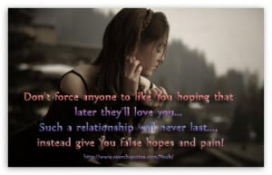 Don't force anyone to like You hoping that later they'll love you ...