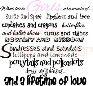 What little girls are made of Sugar and spice and all things nice ...