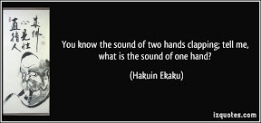 quote-you-know-the-sound-of-two-hands-clapping-tell-me-what-is-the ...