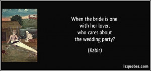 ... is one with her lover, who cares about the wedding party? - Kabir