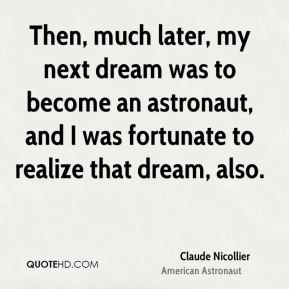 Then, much later, my next dream was to become an astronaut, and I was ...