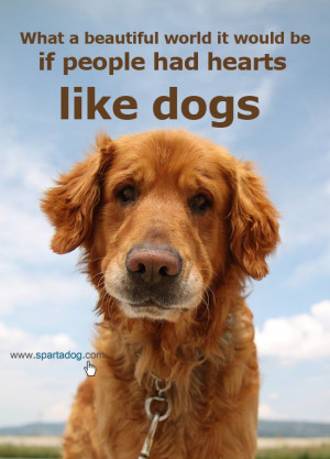 ... it would be if people had hearts like dogs #spartadog #dog #quotes