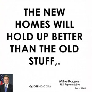 The new homes will hold up better than the old stuff.