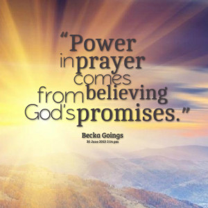 Quotes Picture: power in prayer comes from believing god's promises