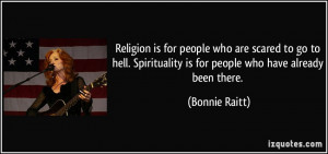 Religion is for people who are scared to go to hell. Spirituality is ...