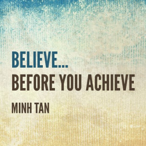 Believe... before you achieve - Minh Tan