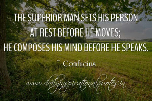 The superior man sets his person at rest before he moves; he composes ...