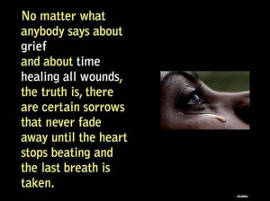 No Matter What Anybody Says About Grief And About Time Healing All ...