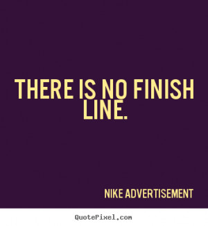 Quote There Is No Finish Line